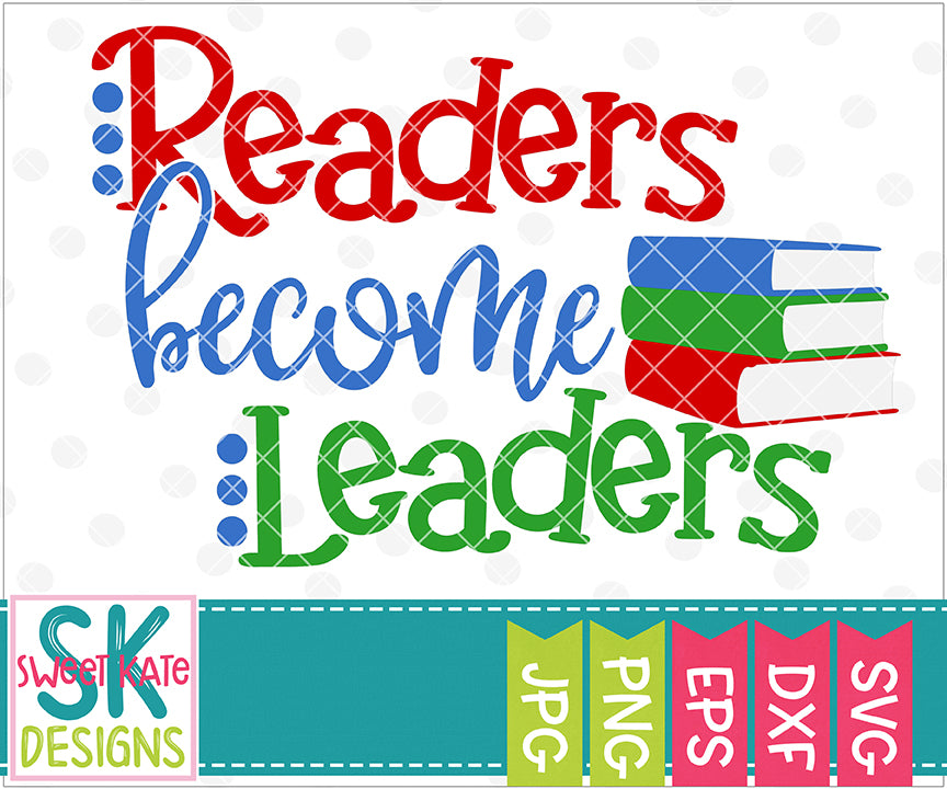 Readers Become Leaders SVG DXF EPS PNG JPG - Sweet Kate Designs
