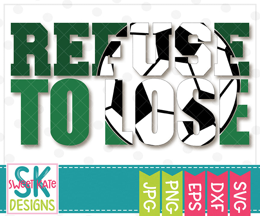 Refuse to Lose with Knockout Soccer Ball SVG DXF EPS PNG JPG - Sweet Kate Designs