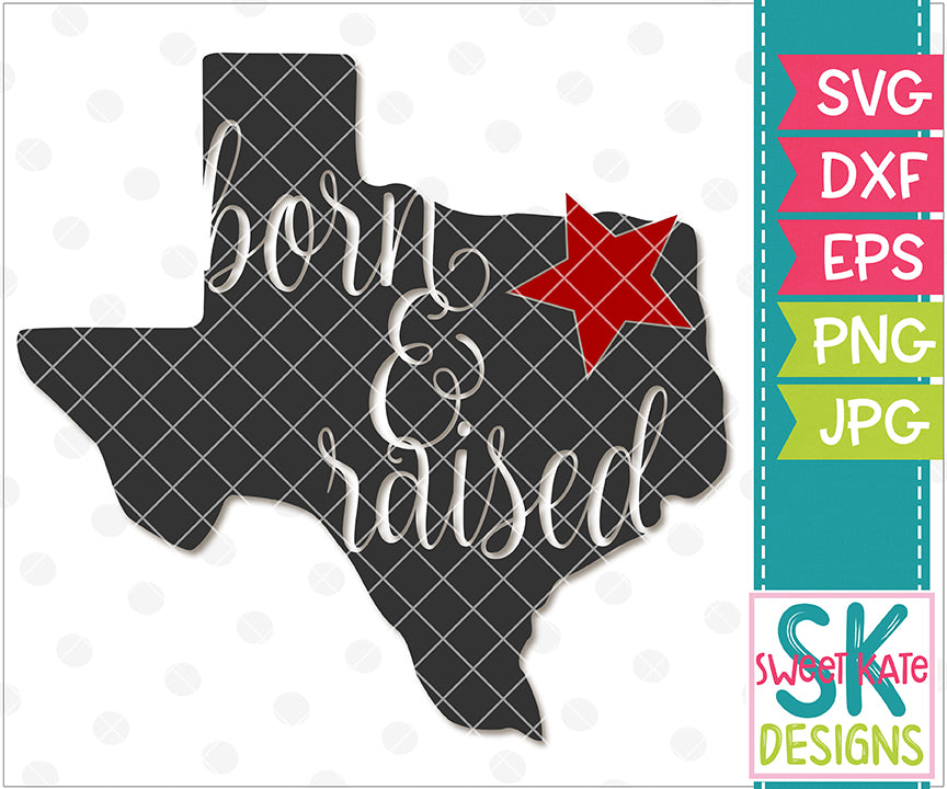 Texas Born & Raised SVG DXF EPS PNG JPG - Sweet Kate Designs