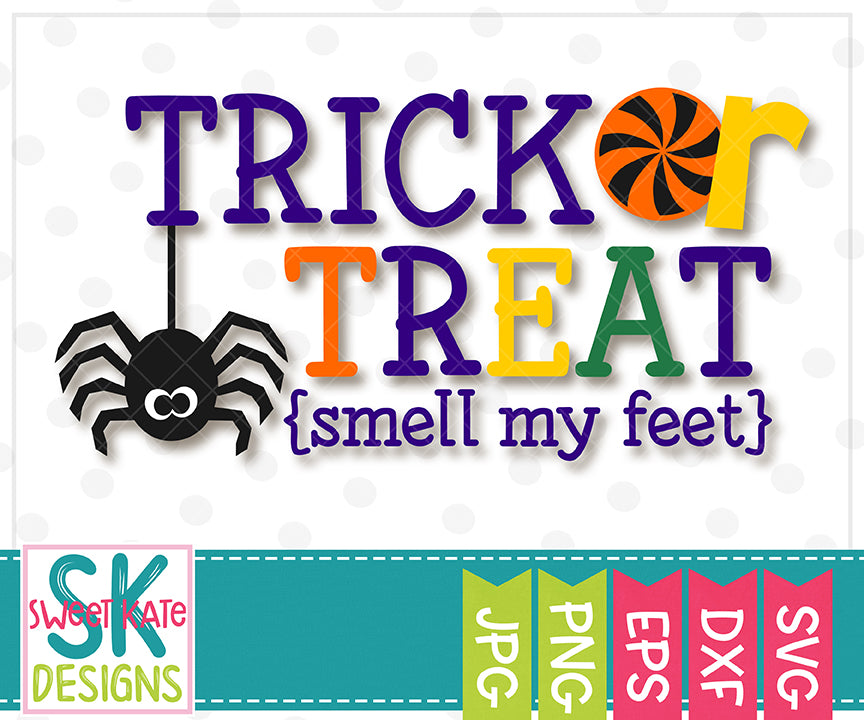 Trick or Treat {smell my feet} SVG DXF EPS PNG JPG - Sweet Kate Designs