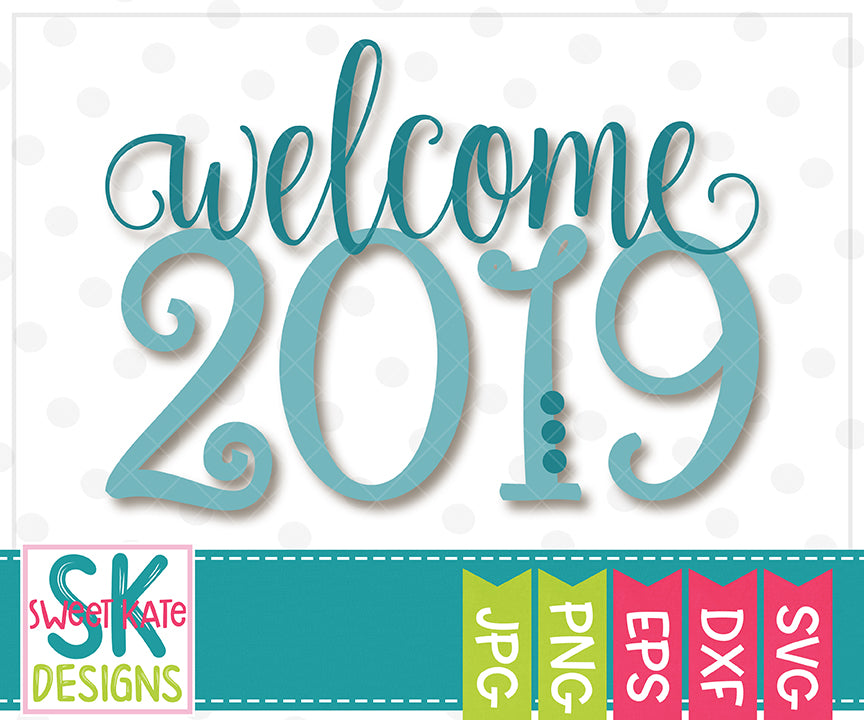 Welcome 2019 SVG DXF EPS PNG JPG - Sweet Kate Designs