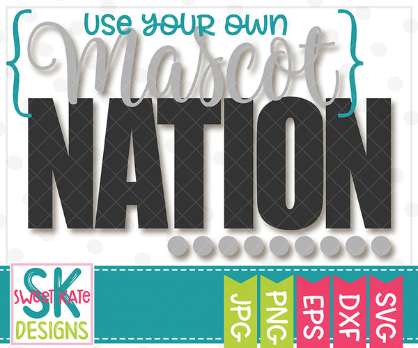 *NEW* {YOUR MASCOT} Nation SVG DXF EPS PNG JPG - Sweet Kate Designs