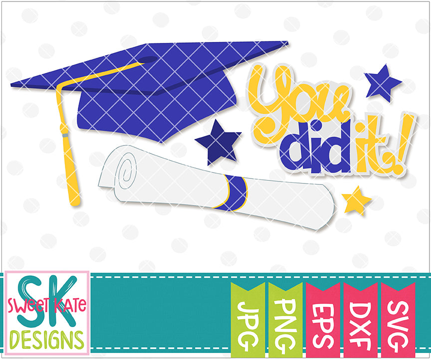 You Did It Graduation Cap & Diploma SVG DXF EPS PNG JPG - Sweet Kate Designs