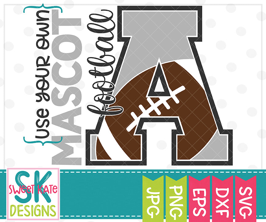Your Own Mascot A Football SVG DXF EPS PNG JPG - Sweet Kate Designs