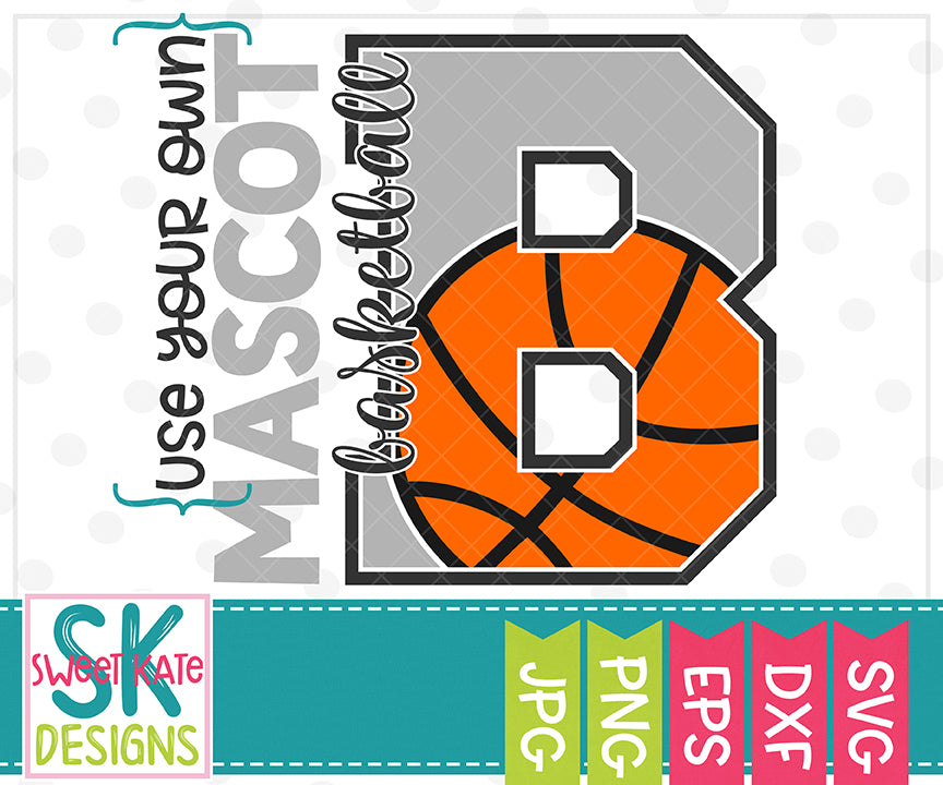 *NEW* Your Own Mascot B Basketball SVG DXF EPS PNG JPG - Sweet Kate Designs