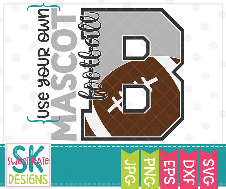 *NEW* Your Own Mascot B Football SVG DXF EPS PNG JPG - Sweet Kate Designs