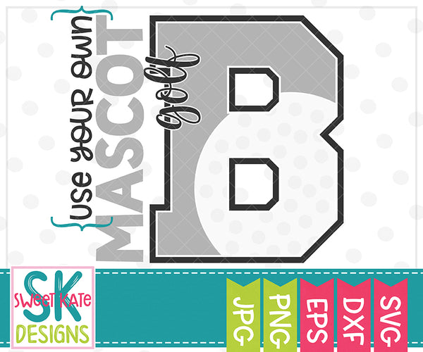 Your Own Mascot B Golf SVG DXF EPS PNG JPG - Sweet Kate Designs