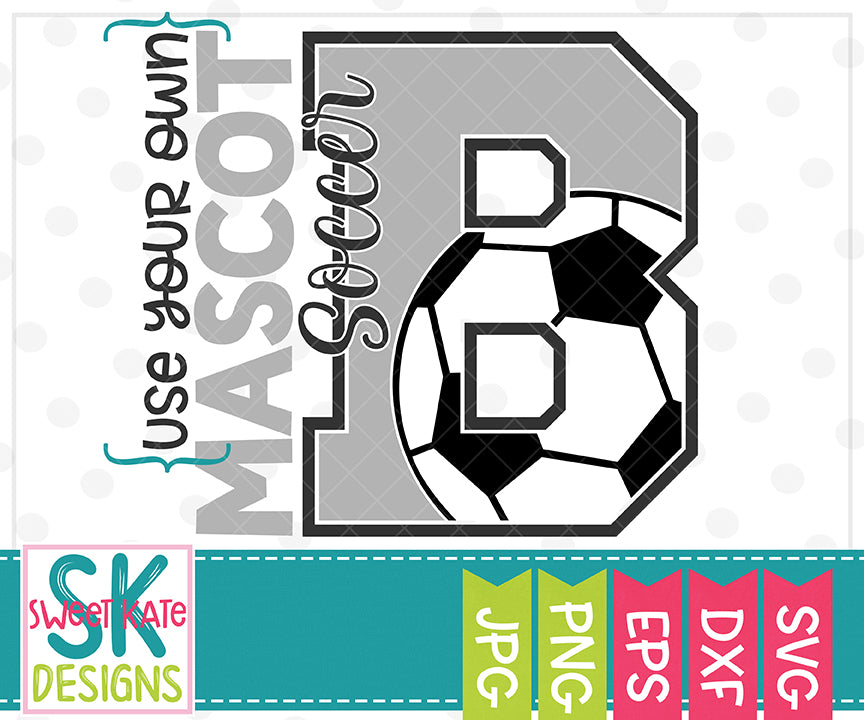 Your Own Mascot B Soccer SVG DXF EPS PNG JPG - Sweet Kate Designs