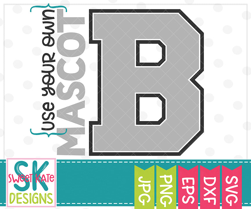 Your Own Mascot B SVG DXF EPS PNG JPG - Sweet Kate Designs