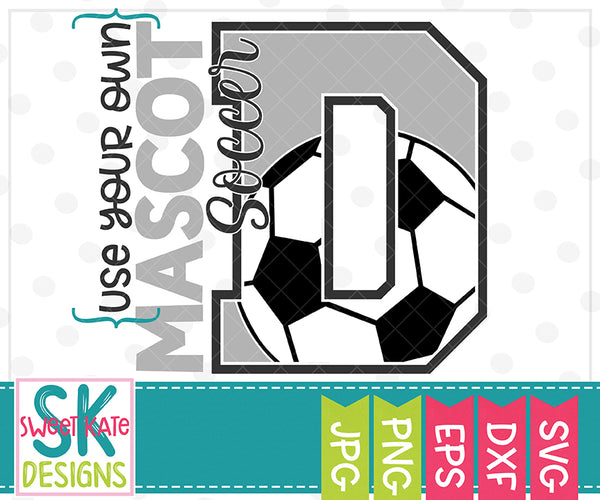 *NEW* Your Own Mascot D Soccer SVG DXF EPS PNG JPG - Sweet Kate Designs