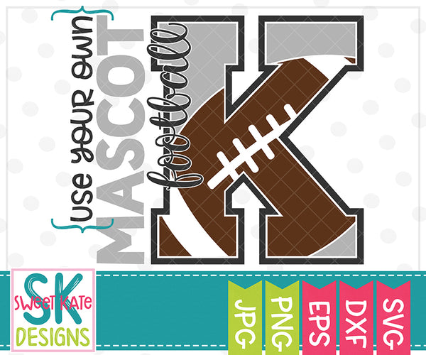 *NEW* Your Own Mascot K Football SVG DXF EPS PNG JPG - Sweet Kate Designs