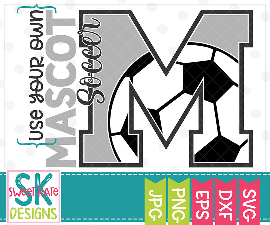 Your Own Mascot M Soccer SVG DXF EPS PNG JPG - Sweet Kate Designs