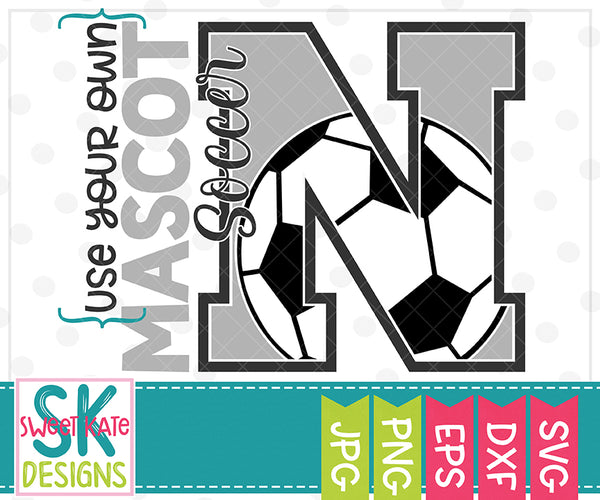*NEW* Your Own Mascot N Soccer SVG DXF EPS PNG JPG - Sweet Kate Designs