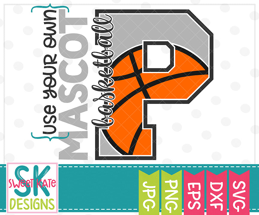 *NEW* Your Own Mascot P Basketball SVG DXF EPS PNG JPG - Sweet Kate Designs
