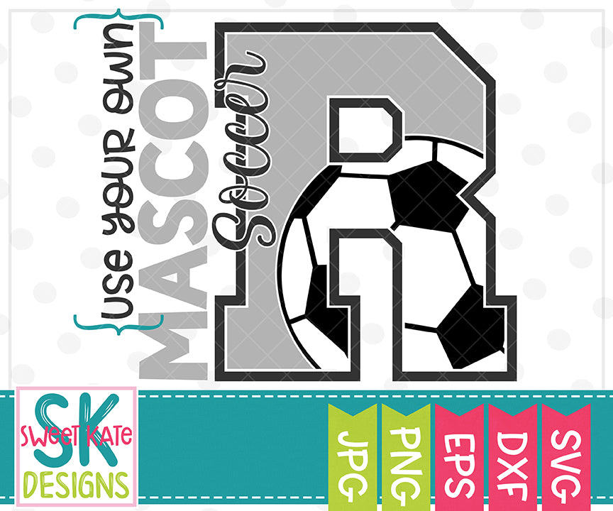 Your Own Mascot R Soccer SVG DXF EPS PNG JPG - Sweet Kate Designs