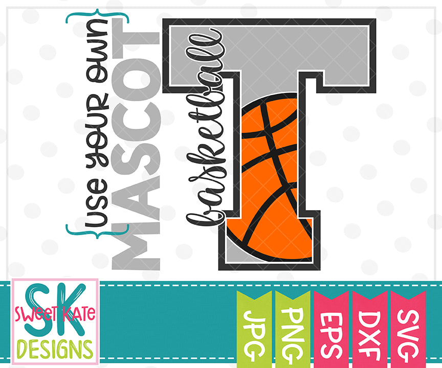 Your Own Mascot T Basketball SVG DXF EPS PNG JPG - Sweet Kate Designs