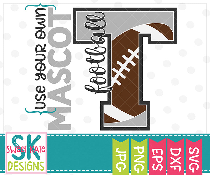Your Own Mascot T Football SVG DXF EPS PNG JPG - Sweet Kate Designs