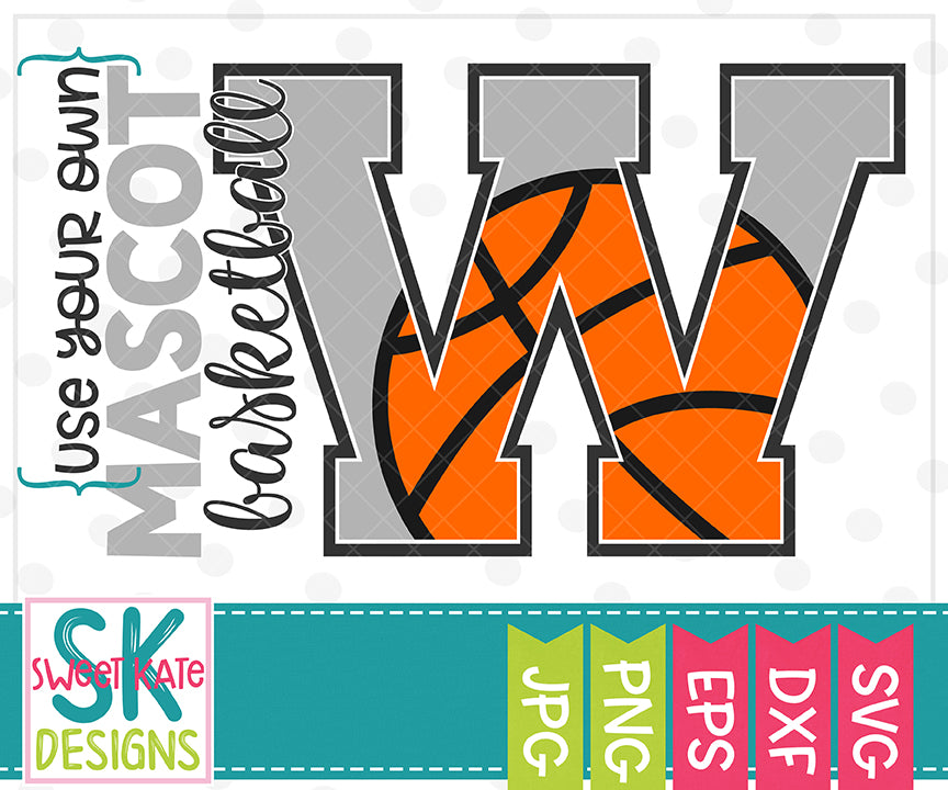 Your Own Mascot W Basketball SVG DXF EPS PNG JPG - Sweet Kate Designs