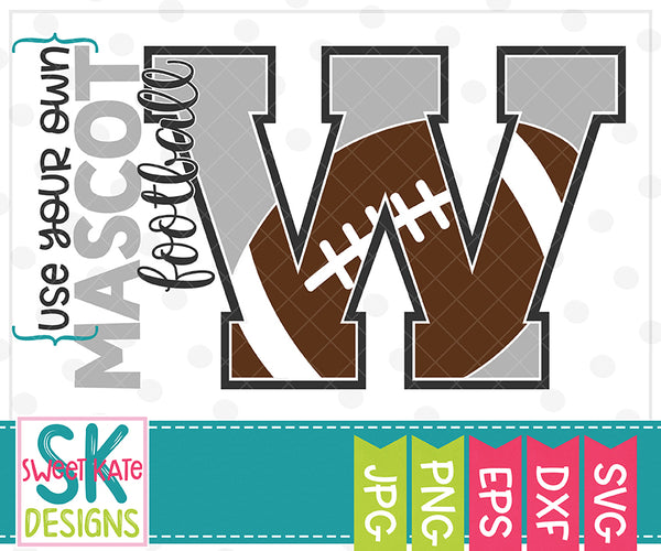 *NEW* Your Own Mascot W Football SVG DXF EPS PNG JPG - Sweet Kate Designs