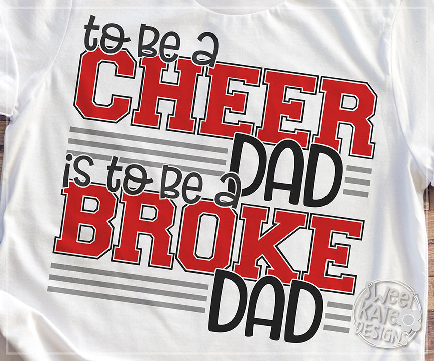 to be a Cheer Dad is to be a Broke Dad SVG DXF EPS PNG JPG - Sweet Kate Designs