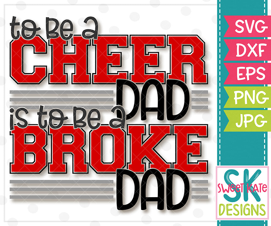 to be a Cheer Dad is to be a Broke Dad SVG DXF EPS PNG JPG