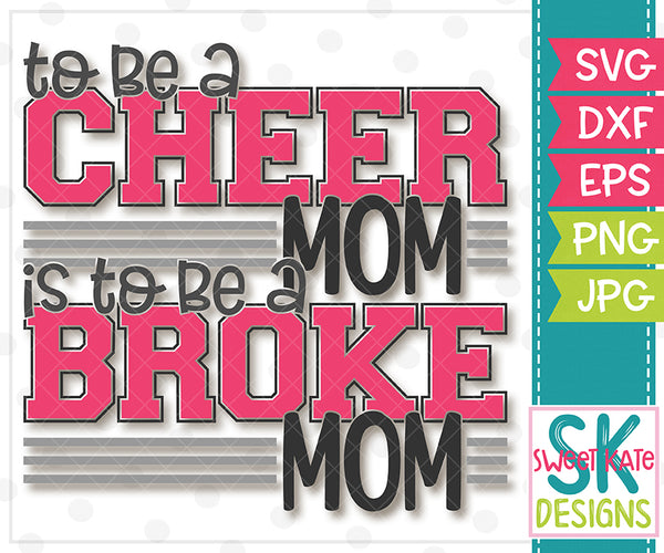 to be a Cheer Mom is to be a Broke Mom SVG DXF EPS PNG JPG - Sweet Kate Designs