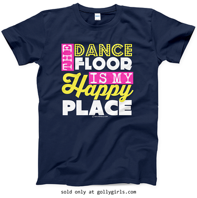 Golly Girls: The Dance Floor Is My Happy Place Navy T-Shirt (Youth & Adult Sizes)