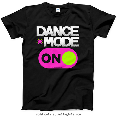 Golly Girls: Dance Mode On T-Shirt (Youth & Adult Sizes)