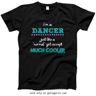 Golly Girls: I'm a Dancer... Much Cooler T-Shirt (Youth-Adult)