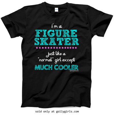 Golly Girls: I'm A Figure Skater...Much Cooler Black T-Shirt (Youth & Adult Sizes)