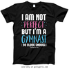 Golly Girls: I Am Not Perfect I'm A Gymnast T-Shirt (Youth-Adult)