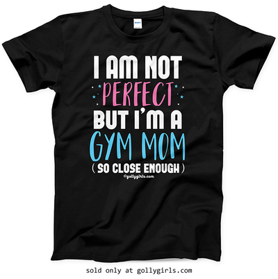 Golly Girls: I Am Not Perfect - Gym Mom T-Shirt