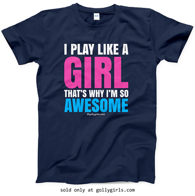 Golly Girls: I Play Like A Girl Navy T-Shirt (Youth & Adult Sizes)