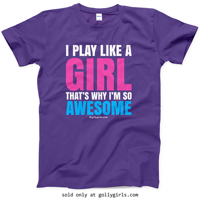 Golly Girls: I Play Like A Girl T-Shirt (Youth-Adult)