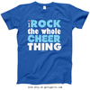 Golly Girls: I Rock The Whole Cheer Thing T-Shirt (Youth & Adult Sizes)