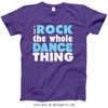 Golly Girls: I Rock The Whole Dance Thing T-Shirt (Youth-Adult)