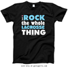 Golly Girls: I Rock The Whole Lacrosse Thing T-Shirt (Youth-Adult)