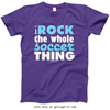 Golly Girls: I Rock The Whole Soccer Thing T-Shirt (Youth-Adult)