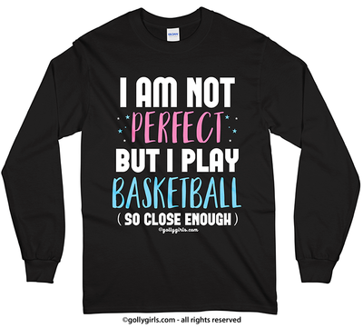 Golly Girls: I Am Not Perfect - Basketball Long Sleeve T-Shirt (Youth-Adult)