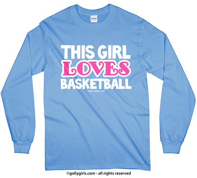 Golly Girls: This Girl Loves Basketball Long Sleeve T-Shirt (Youth-Adult)
