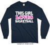 Golly Girls: This Girl Loves Basketball Long Sleeve Navy T-Shirt (Youth & Adult Sizes)