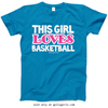 Golly Girls: This Girl Loves Basketball Sapphire T-Shirt (Youth & Adult Sizes)