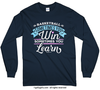 Basketball Win or Learn Long Sleeve T-Shirt (Youth-Adult)