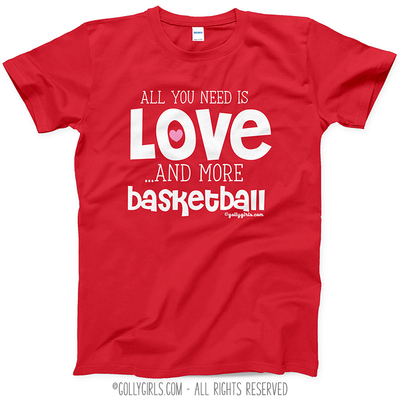 All You Need is Love and Basketball T-Shirt (Youth and Adult Sizes) - Golly Girls