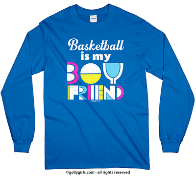Basketball is my Boyfriend Long Sleeve T-Shirt (Youth-Adult) - Golly Girls