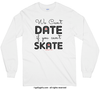 We Can't Date If You Can't Skate Long Sleeve T-Shirt (Youth-Adult) - Golly Girls