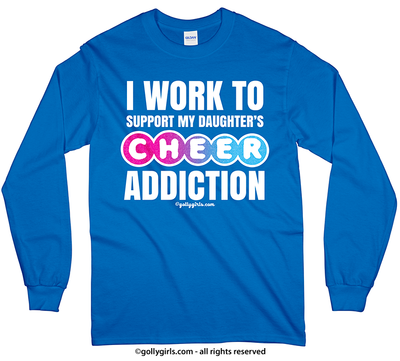 Golly Girls: Work to Support Daughter's Cheer Long Sleeve T-Shirt