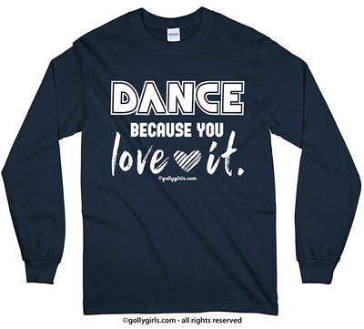 Golly Girls: Dance Because You Love It Long Sleeve T-Shirt (Youth & Adult Sizes)