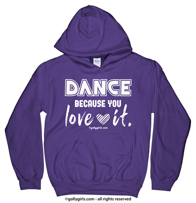 Golly Girls: Dance Because You Love It Hoodie (Youth-Adult)