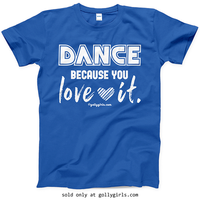 Golly Girls: Dance Because You Love It T-Shirt (Youth-Adult)